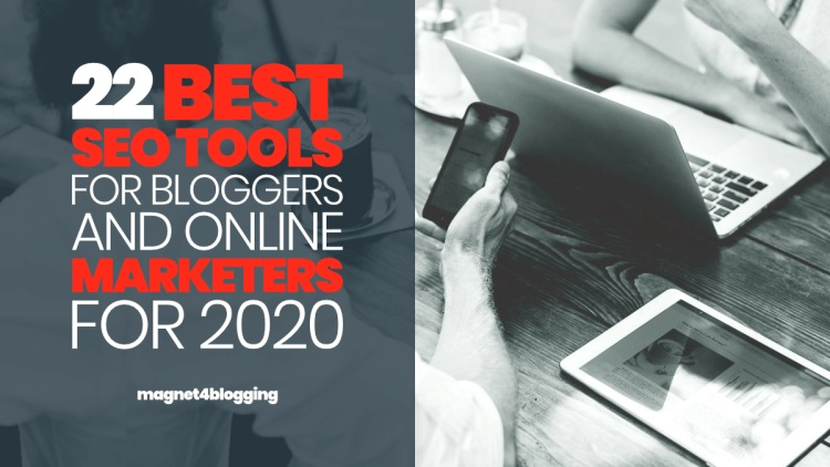 22+ Of The Best SEO Tools For Bloggers And Online Marketers For 2020