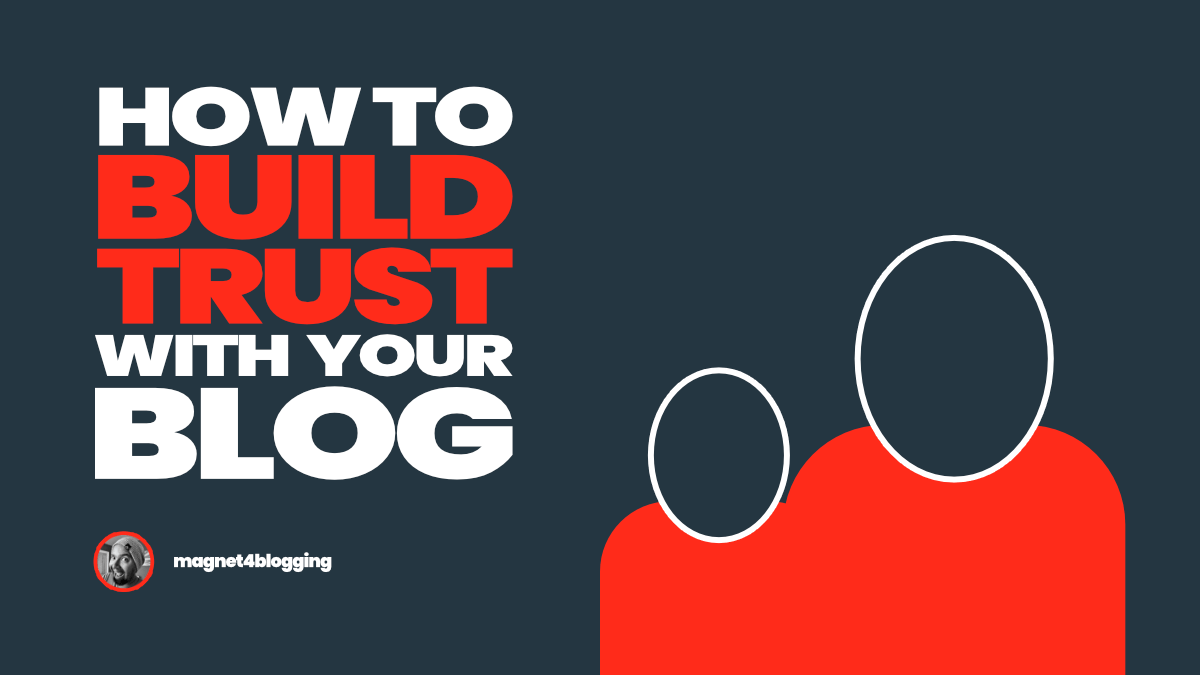 5 Ways To Build Trust With Your Blog (You'll Hate The Last Tip)