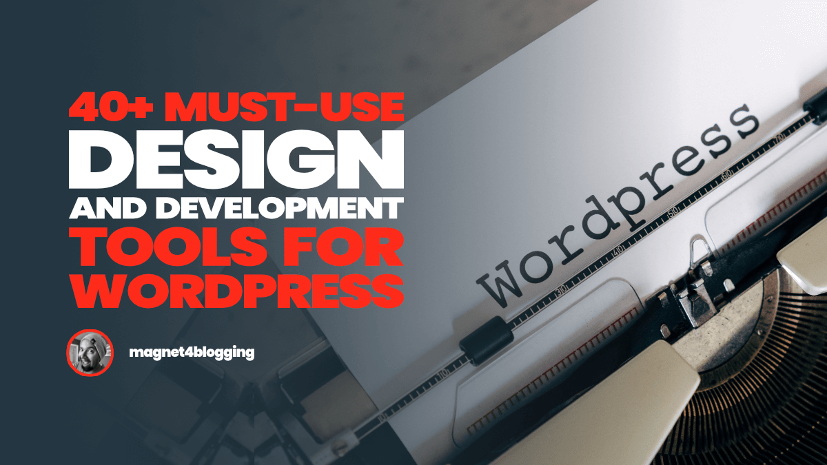 40+ Must-Use Design And Development Tools For WordPress