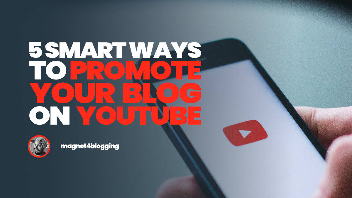 5 Smart Ways To Promote Your Blog On YouTube