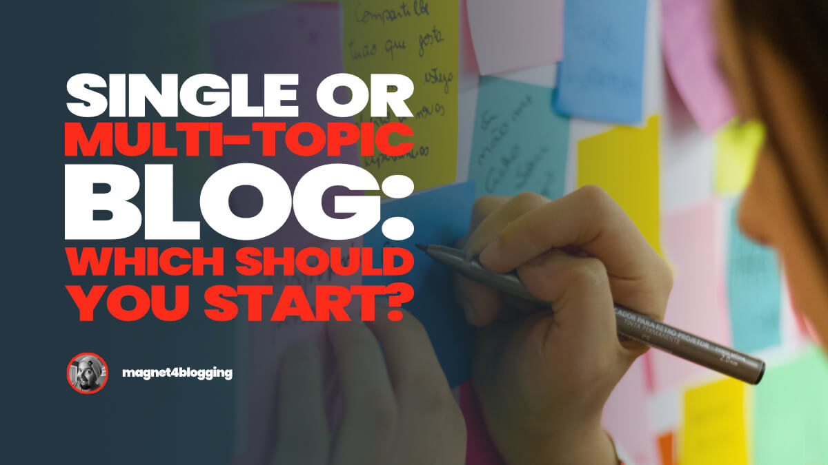 Single Or Multi-Topic Blog: Which One Should You Start?
