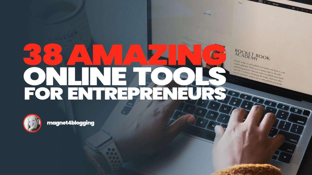 38 Amazing Tools For Internet Entrepreneurs: Build, Create, Publish!